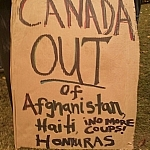 Get Canada out of Afghanistan, Haiti, Honduras. No more coups!